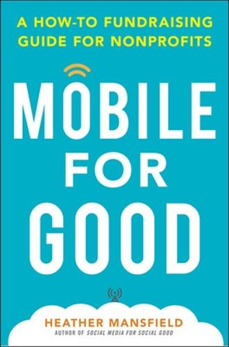 Mobile for Good: A How-To Fundraising Guide for Nonprofits (Hardback)