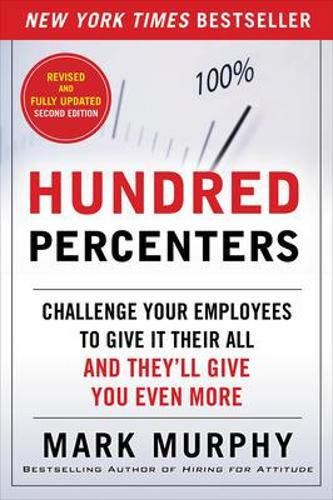 Hundred Percenters: Challenge Your Employees to Give It Their All, and They'll Give You Even More, Second Edition (Paperback)