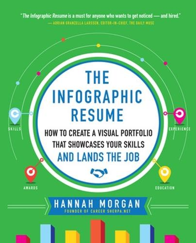The Infographic Resume: How to Create a Visual Portfolio that Showcases Your Skills and Lands the Job (Paperback)