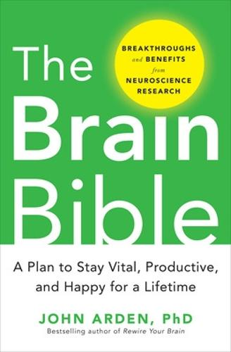 The Brain Bible: How to Stay Vital, Productive, and Happy for a Lifetime (Hardback)