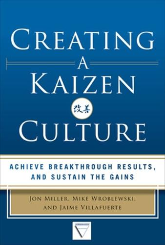 Creating a Kaizen Culture: Align the Organization, Achieve Breakthrough Results, and Sustain the Gains (Hardback)