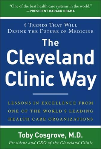 The Cleveland Clinic Way: Lessons in Excellence from One of the World's Leading Health Care Organizations (Hardback)