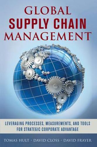 Global Supply Chain Management: Leveraging Processes, Measurements, and Tools for Strategic Corporate Advantage (Hardback)