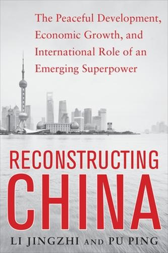 Reconstructing China: The Peaceful Development, Economic Growth, and International Role of an Emerging Super Power (Paperback)
