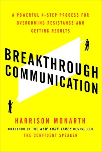 Breakthrough Communication: A Powerful 4-Step Process for Overcoming Resistance and Getting Results (Paperback)