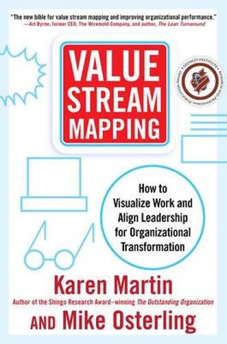 Value Stream Mapping: How to Visualize Work and Align Leadership for Organizational Transformation (Hardback)