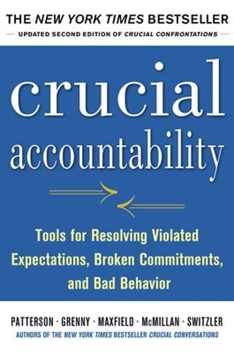 Crucial Accountability: Tools for Resolving Violated Expectations, Broken Commitments, and Bad Behavior, Second Edition ( Paperback) (Paperback)