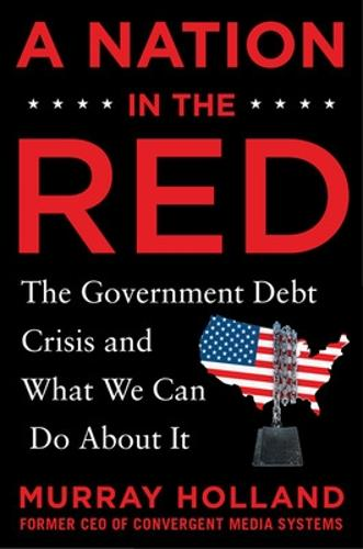 A Nation in the Red: The Government Debt Crisis and What We Can Do About It (Hardback)