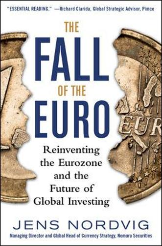 The Fall of the Euro: Reinventing the Eurozone and the Future of Global Investing (Hardback)