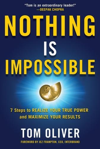 Nothing Is Impossible: 7 Steps to Realize Your True Power and Maximize Your Results (Hardback)