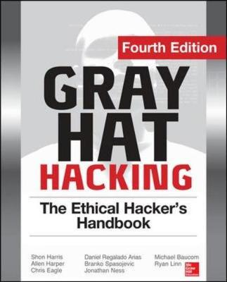 Gray Hat Hacking The Ethical Hacker's Handbook, Fourth Edition (Paperback)