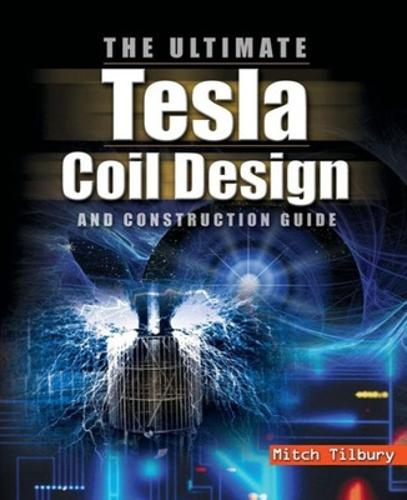 The ULTIMATE Tesla Coil Design and Construction Guide (H/C) (Paperback)