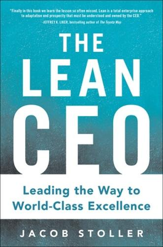 The Lean CEO: Leading the Way to World-Class Excellence (Hardback)