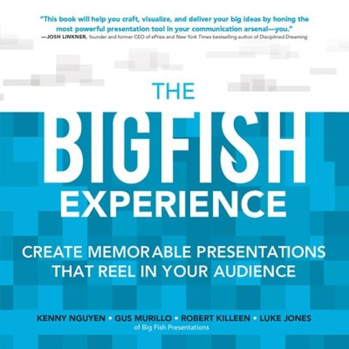 The Big Fish Experience: Create Memorable Presentations That Reel In Your Audience (Paperback)