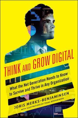 Think and Grow Digital: What the Net Generation Needs to Know to Survive and Thrive in Any Organization (Paperback)