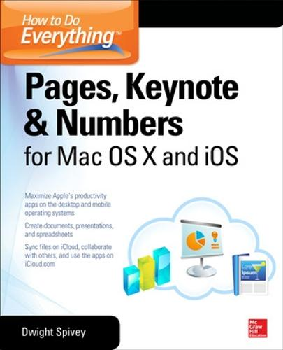 How to Do Everything: Pages, Keynote & Numbers for OS X and iOS - How to Do Everything (Paperback)