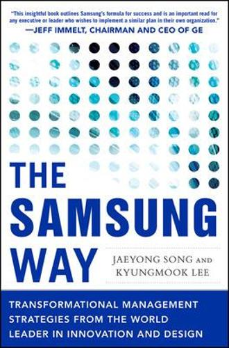 The Samsung Way: Transformational Management Strategies from the World Leader in Innovation and Design (Hardback)
