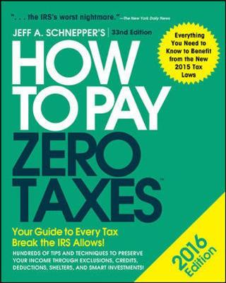 How to Pay Zero Taxes 2016: Your Guide to Every Tax Break the IRS Allows (Paperback)
