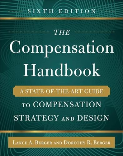 The Compensation Handbook, Sixth Edition: A State-of-the-Art Guide to Compensation Strategy and Design (Hardback)