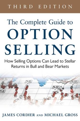 The Complete Guide to Option Selling: How Selling Options Can Lead to Stellar Returns in Bull and Bear Markets (Hardback)