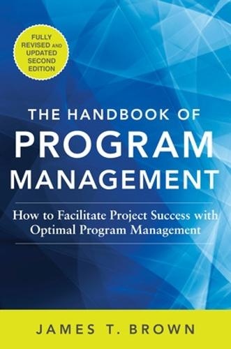 The Handbook of Program Management: How to Facilitate Project Success with Optimal Program Management, Second Edition (Hardback)