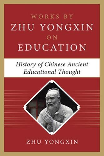 History of Chinese Ancient Educational Thought (Works by Zhu Yongxin on Education Series) (Hardback)