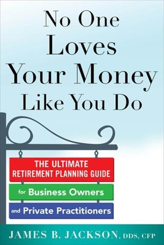 No One Loves Your Money Like You Do: The Ultimate Retirement Planning Guide for Business Owners and Private Practitioners (Paperback)
