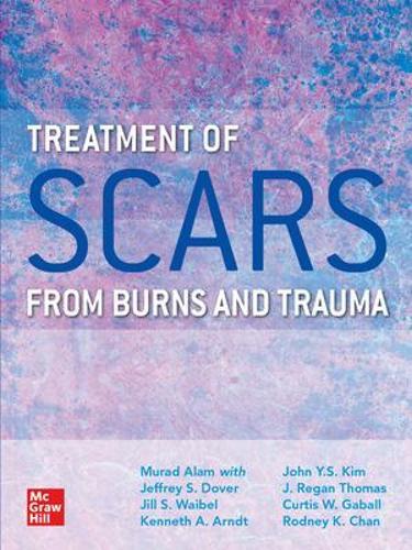 Treatment of Traumatic Scars from Burns and Trauma (Hardback)
