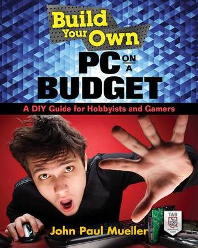 Build Your Own PC on a Budget: A DIY Guide for Hobbyists and Gamers (Paperback)