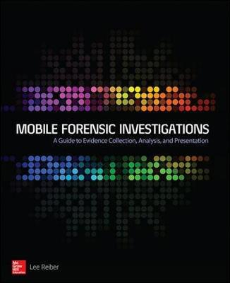 Mobile Forensic Investigations: A Guide to Evidence Collection, Analysis, and Presentation (Paperback)