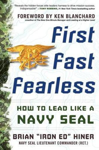 First, Fast, Fearless: How to Lead Like a Navy SEAL (Hardback)