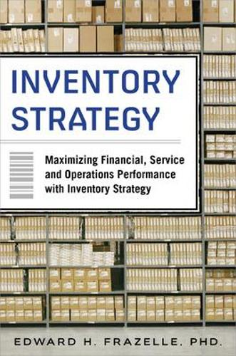 Inventory Strategy: Maximizing Financial, Service and Operations Performance with Inventory Strategy (Hardback)
