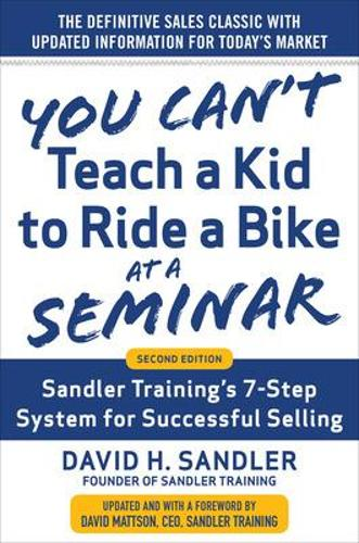 You Can't Teach a Kid to Ride a Bike at a Seminar, 2nd Edition: Sandler Training's 7-Step System for Successful Selling (Hardback)