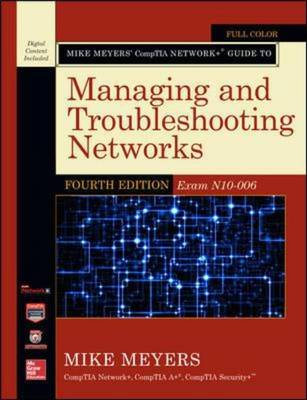 Mike Meyers' CompTIA Network+ Guide to Managing and Troubleshooting Networks: Exam N10-006 - Mike Meyers' Computer Skills