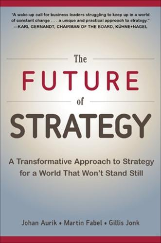 The Future of Strategy: A Transformative Approach to Strategy for a World That Won't Stand Still (Hardback)
