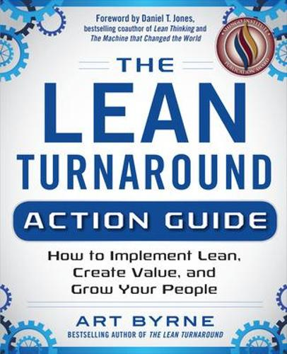 The Lean Turnaround Action Guide: How to Implement Lean, Create Value and Grow Your People (Paperback)