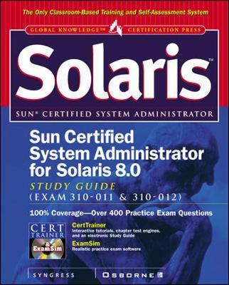 Sun Certified System Administrator for Solaris 8 Study Guide (Exam 310-011 & 310-012) (Hardback)