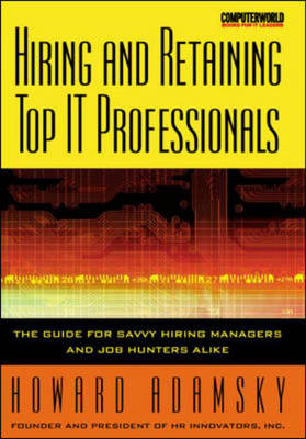 Attracting, Hiring and Retaining Top IT Professionals - ComputerWorld Books for IT Leaders S. (Paperback)