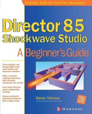Director 8.5 Shockwave Studio: A Beginner's Guide - Essential skills for first-time developers (Paperback)