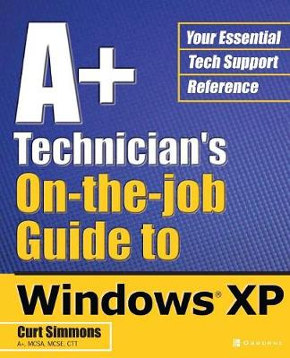 A+ Technician's On-the-Job Guide to Windows Xp (Paperback)