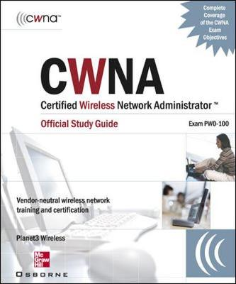 CWNA Certified Wireless Network Administrator: Official Study Guide - Exam PW-100 (Paperback)