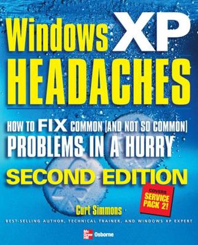 Windows XP Headaches: How to Fix Common (and Not So Common) Problems in a Hurry, Second Edition (Paperback)
