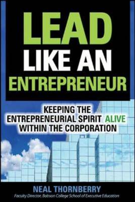 Lead Like an Entrepreneur: Keeping the Entrepreneurial Spirit Alive within the Corporation (Hardback)