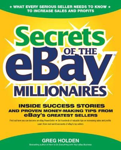 Secrets of the eBay Millionaires: Inside Success Stories - and Proven Money-making Tips from eBay's Greatest Sellers (Paperback)