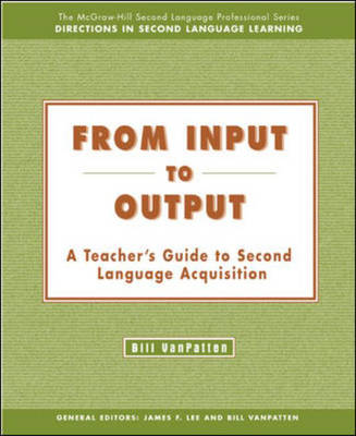 From Input to Output: A Teacher's Guide to Second Language Acquisition - From Input to Output (Paperback)