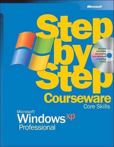 Microsoft Windows XP Professional Step by Step Courseware Core Skills (Hardback)