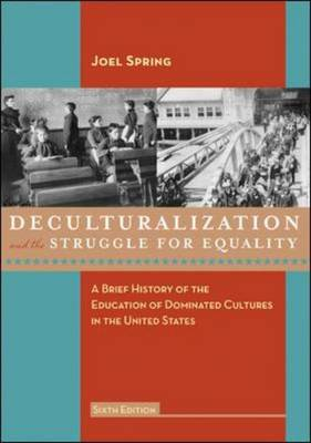 Deculturalization and the Struggle for Equality: A Brief History of the Education of Dominated Cultures in the United States (Hardback)