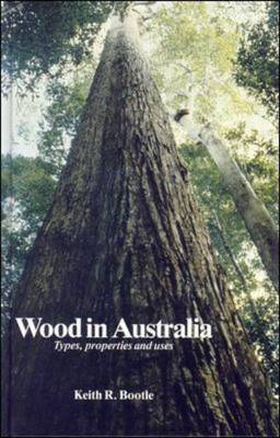 Wood in Australia: Textbook: Types, Properties and Uses (Hardback)