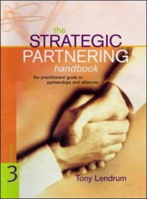 The Strategic Partnering Handbook: The Practitioners' Guide to Partnerships and Alliances (Hardback)