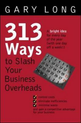313 Ways to Slash Your Business Overheads (Paperback)